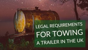Legal Requirements for Towing a Trailer in the UK 1