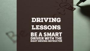 Be A Smart Driver With The Right Driving Instructor