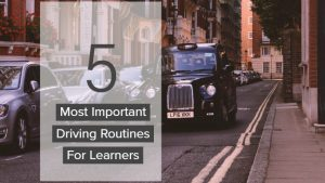 Most Important Driving Routines For Learners