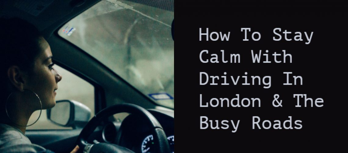 How To Stay Calm With Driving In London The Busy Roads